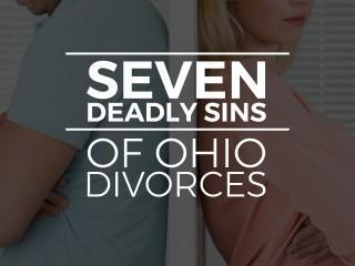 The Seven Deadly Sins of Ohio Divorces